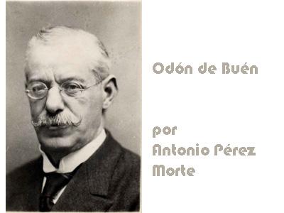 BIOGRAFÍA DE ODÓN DE BUEN (Antonio Pérez Morte)